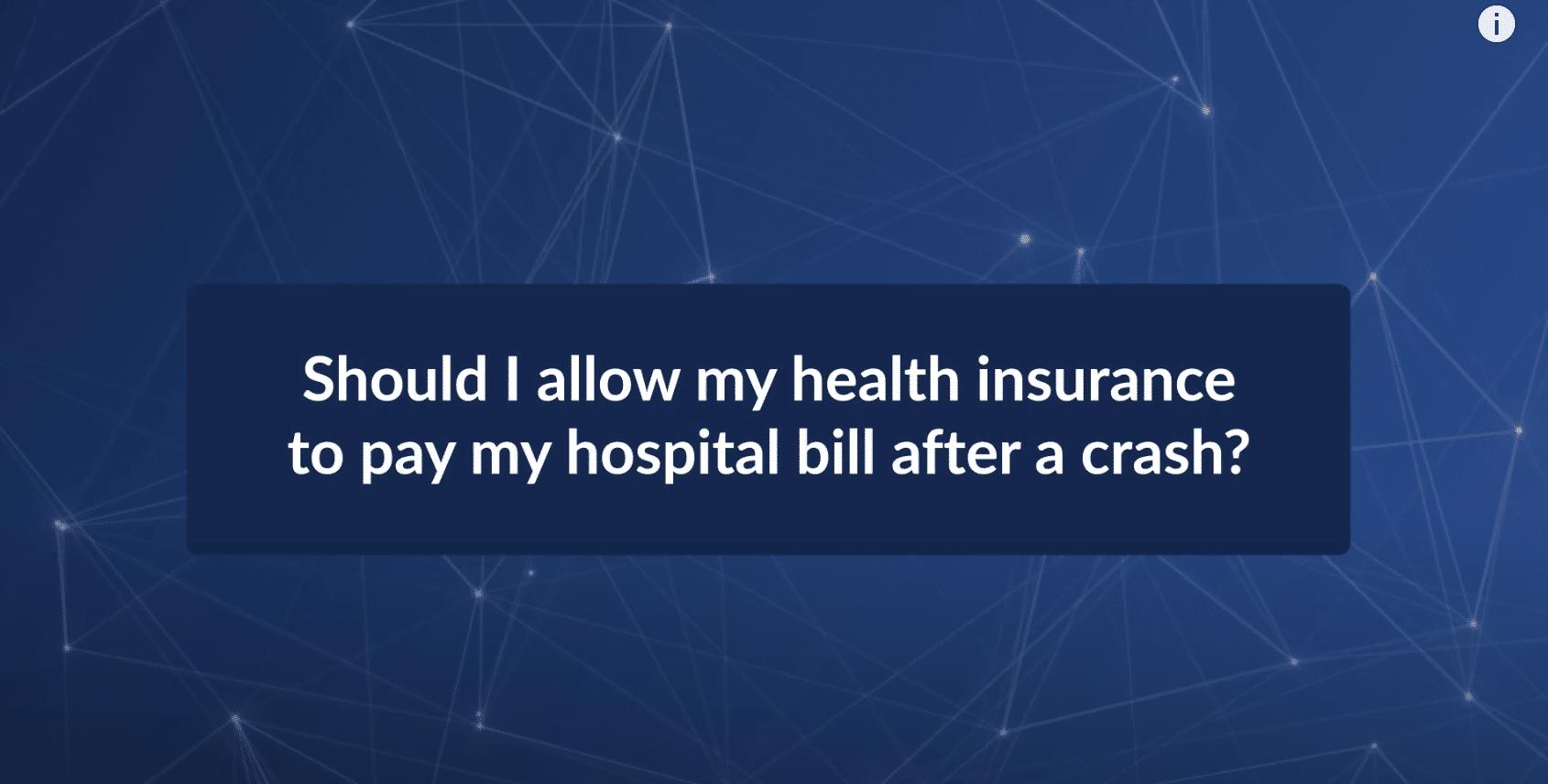 Should I Let My Health Insurance Pay My Hospital Bill After a Crash?
