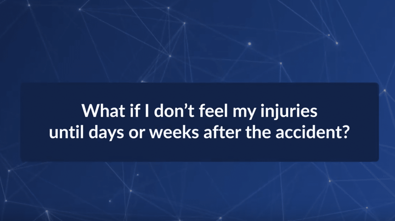 What If I Don't Feel My Car Crash Injuries Until Later?