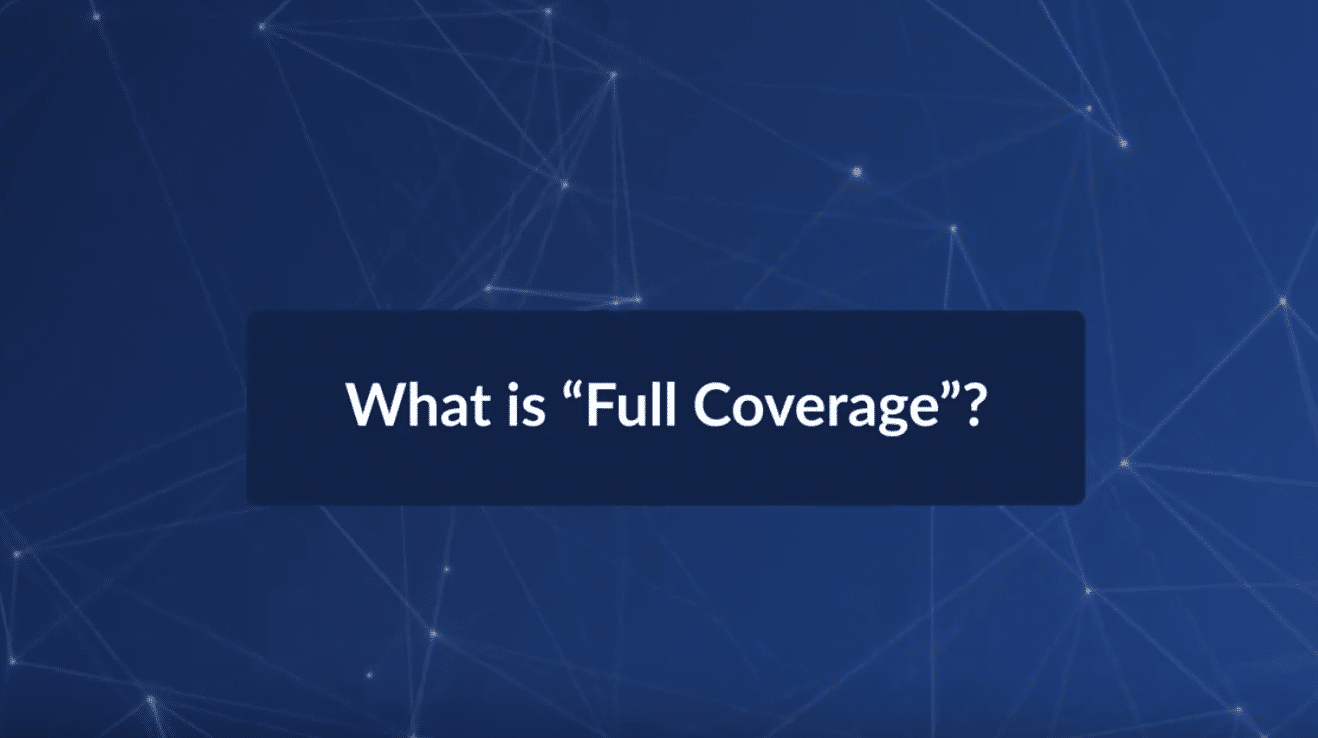 """What is """"Full Coverage""""?"""