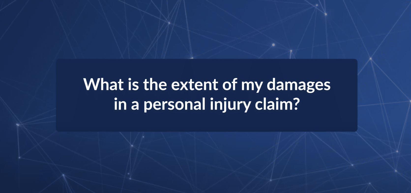 What is the Extent of My Damages in a Personal Injury Claim?