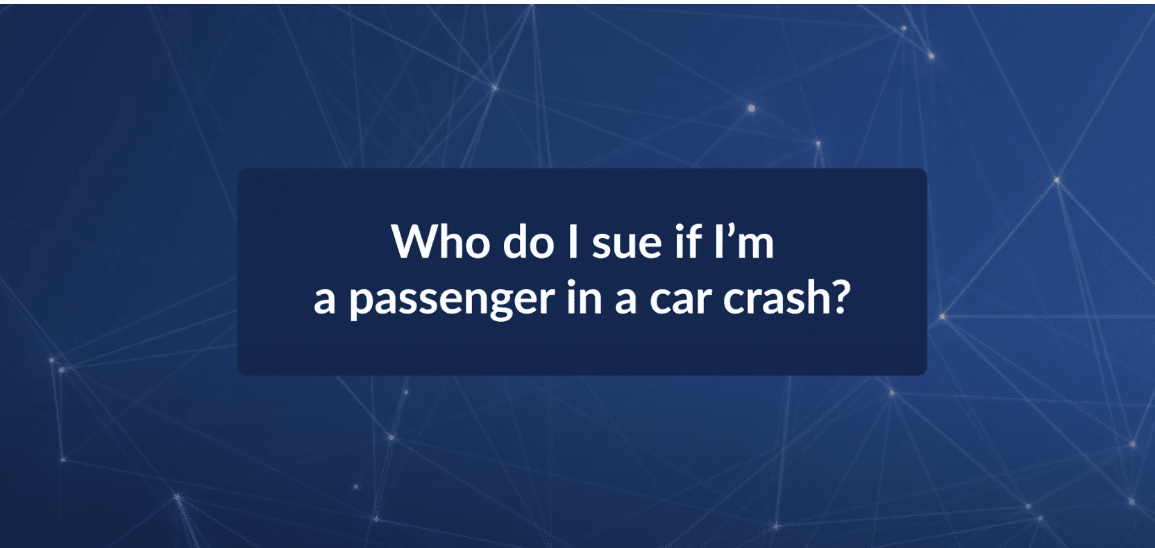 Who Do I Sue If I'm a Passenger In a Car Crash?