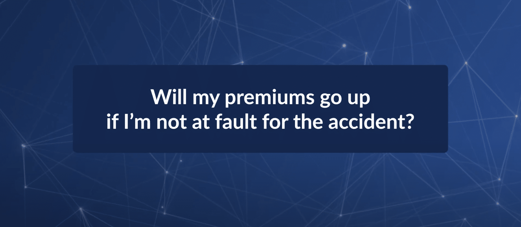 Will My Insurance Premiums Go Up if I'm Not At Fault for the Accident?