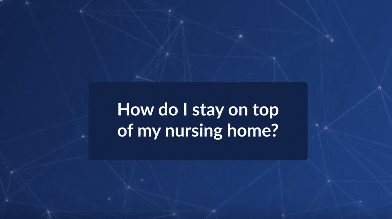 How Do I Stay on Top of My Nursing Home?– See video below